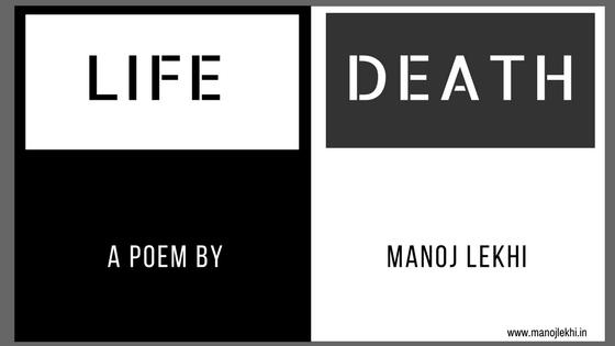 LIFE AND DEATH MANOJLEKHI