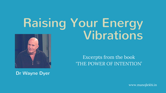 Raising Your Energy Vibrations  by Dr Wayne Dyer