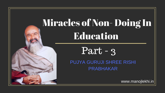 Miracles of Non- Doing In Education – Part 3