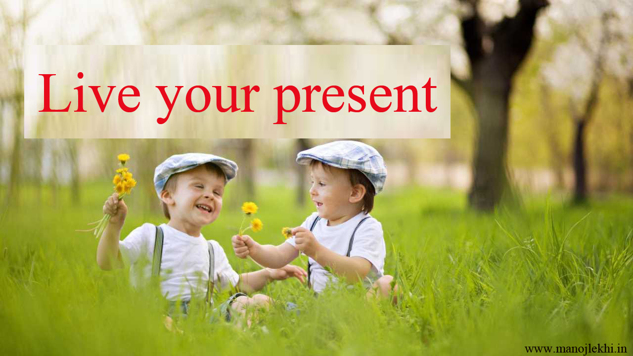 Live your present