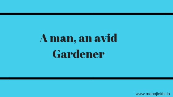 A man, an avid Gardener