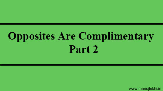 Opposites Are Complimentary – Part 2