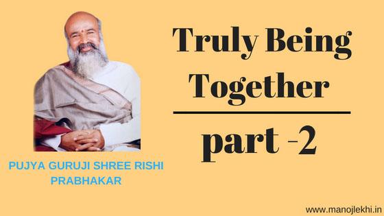 Truly Being Together – Part 2