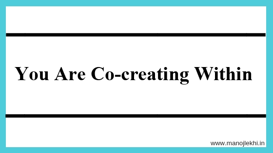 You Are Co-creating Within