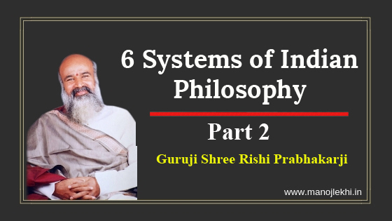 6 Systems of Indian Philosophy – Part – 2