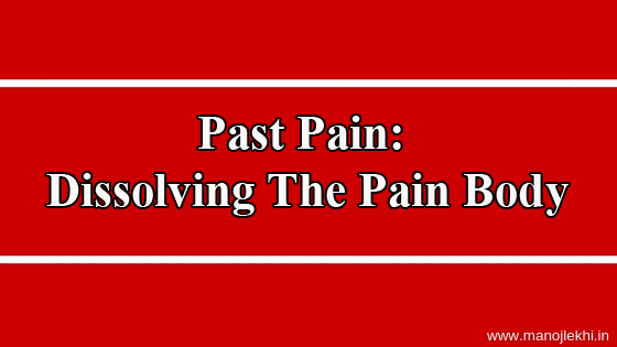 Past Pain: Dissolving The Pain Body