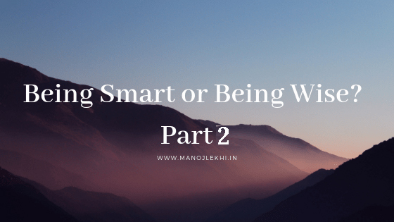 Being Smart or Being Wise?- Part 2
