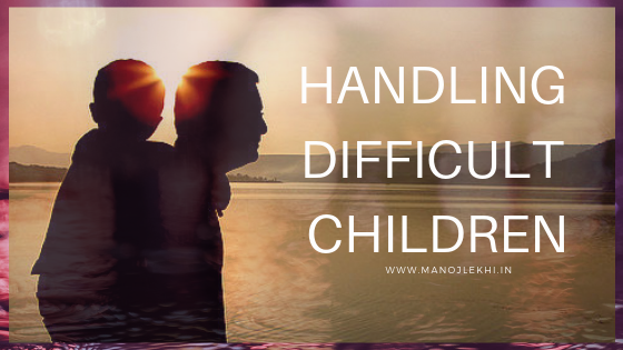 Handling DIFFICULT  Children