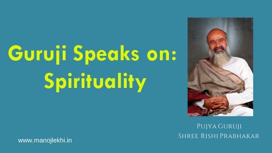 Guruji Speaks on: Spirituality