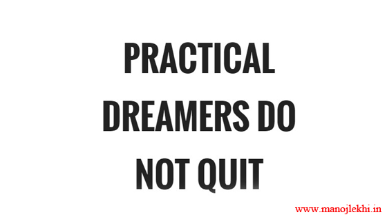 Practical Dreamers do not Quit!
