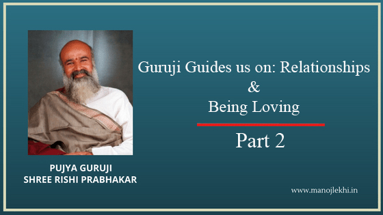 Guruji Guides us on: Relationships & Being Loving – Part 2
