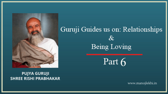 Guruji Guides us on: Relationships & Being Loving – Part 6