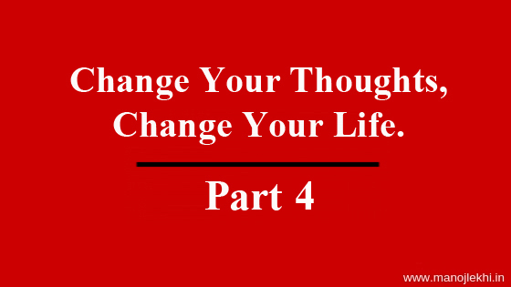 Change Your Thoughts, Change Your Life – Part 4