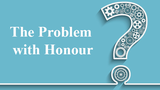 The Problem with Honour