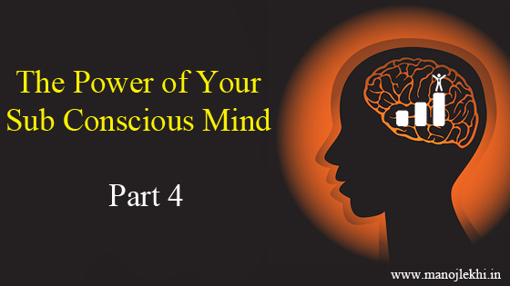 The Power of Your Sub Conscious Mind  – Part 4
