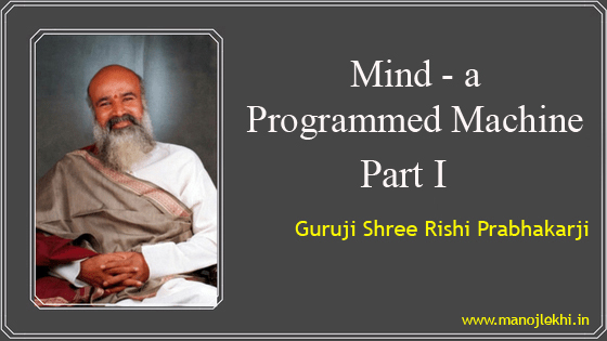 Mind – A Programmed  Machine – Part I