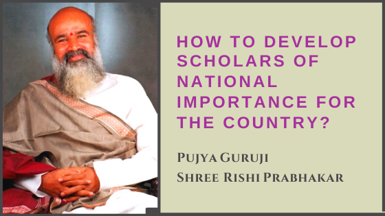 How to Develop Scholars of National Importance for the Country?