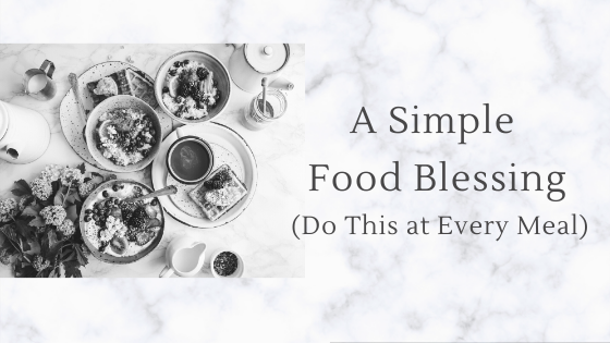 A Simple Food Blessing (Do This at Every Meal)