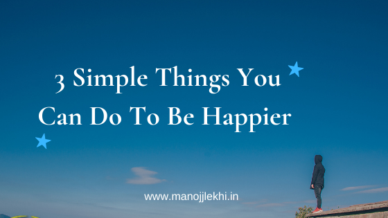 3 Simple Things You Can Do To Be Happier, Backed By Science