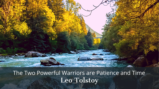 The Two Powerful Warriors are Patience and Time